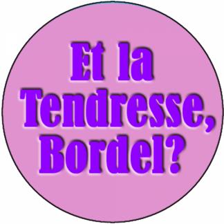 Et la tendresse, Bordel?