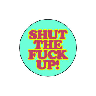 Shut the fuck up!