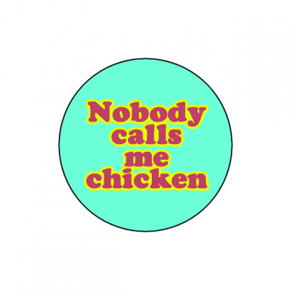 Nobody calls me chicken